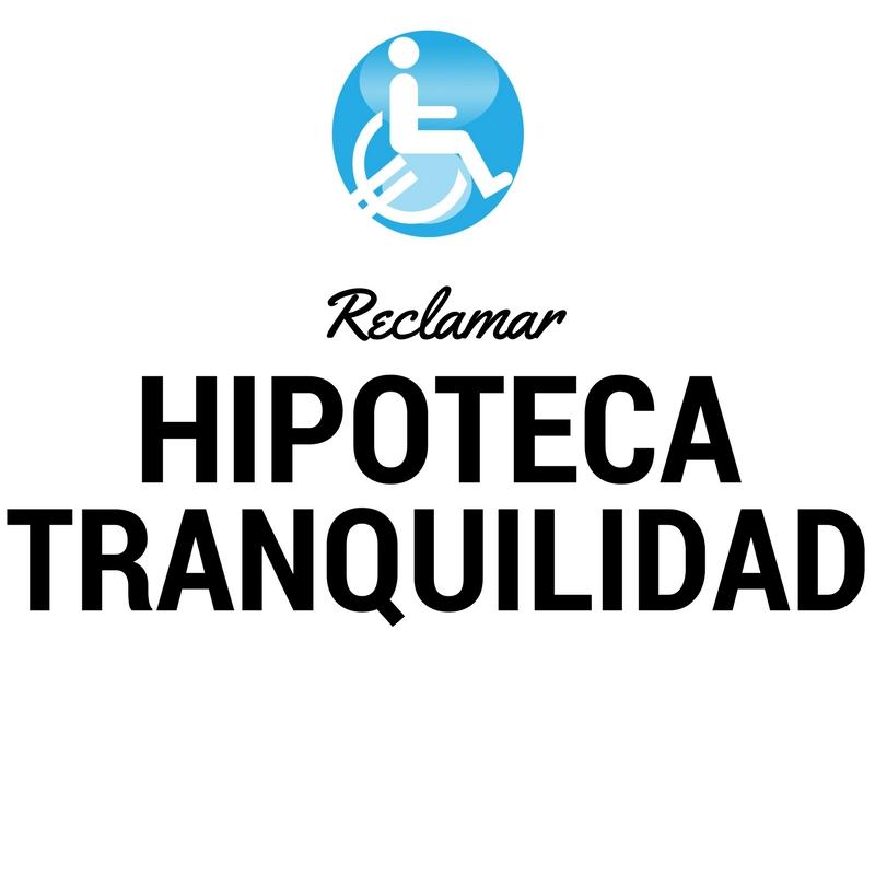 RECLAMAR HIPOTECA TRANQUILIDAD