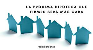 http://reclamarbanco.es/wp-content/uploads/2017/11/LA-PRÓXIMA-HIPOTECA-QUE-FIRMES-SERÁ-MÁS-CARA.png