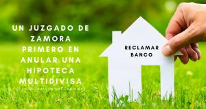 Un juzgado de Zamora se convierte en el primero en anular una hipoteca multidivisa