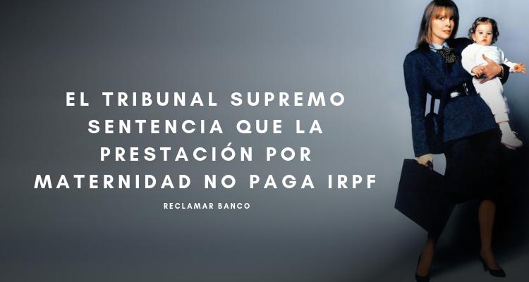 El Tribunal Supremo sentencia que la prestación por maternidad no paga IRPF