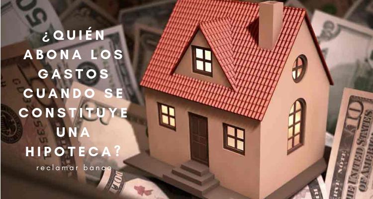 ¿Quién abona los gastos cuando se constituye una hipoteca?