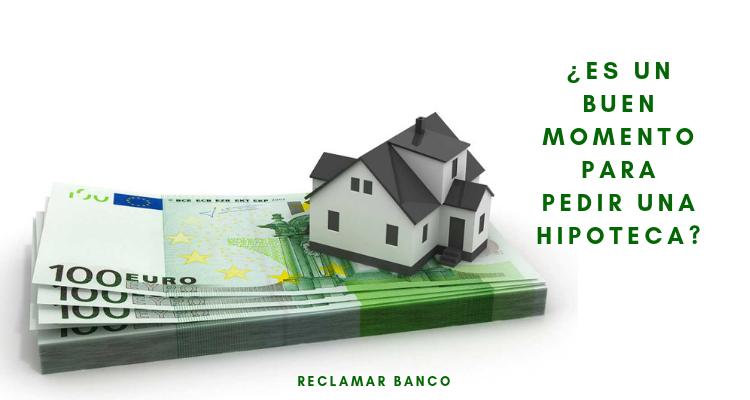 ¿Es un buen momento para pedir una hipoteca?