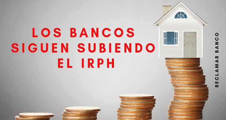 Los bancos siguen subiendo el IRPH