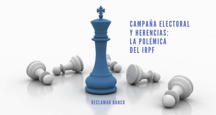 Campaña electoral y herencias: la polémica del IRPF