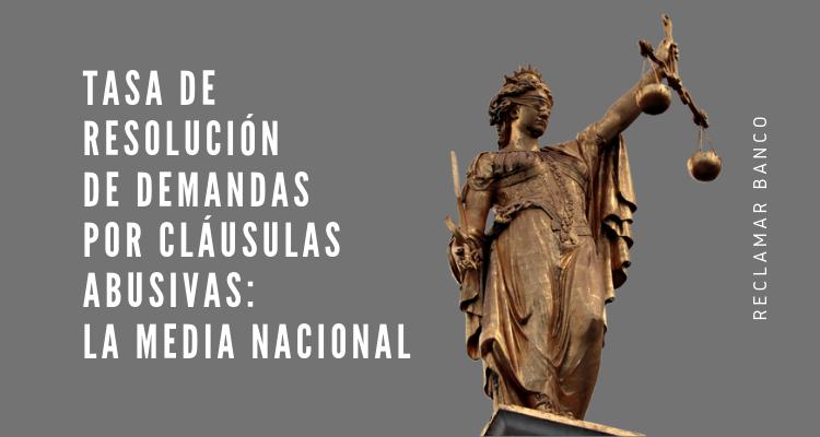 Tasa de resolución de demandas por cláusulas abusivas: la media nacional