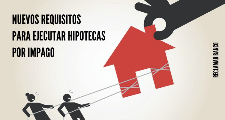 Nuevos requisitos para ejecutar hipotecas por impago
