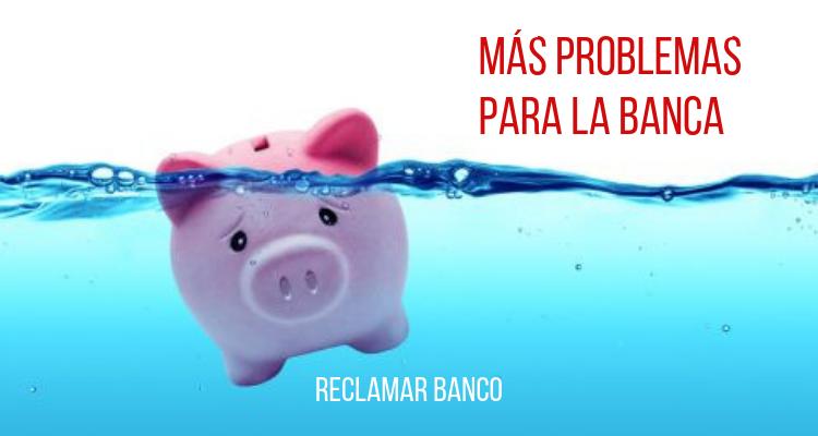 Más problemas para la banca