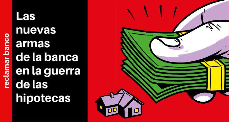 Las nuevas armas de la banca en la guerra de las hipotecas
