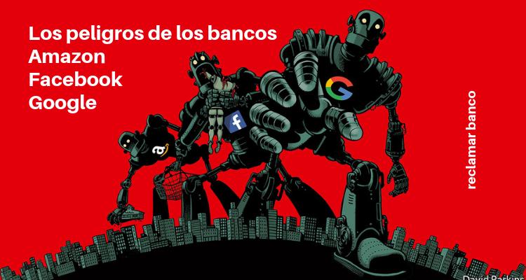 Los peligros de los bancos Amazon, Facebook o Google
