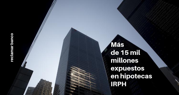 Más de 15 mil millones expuestos en hipotecas IRPH