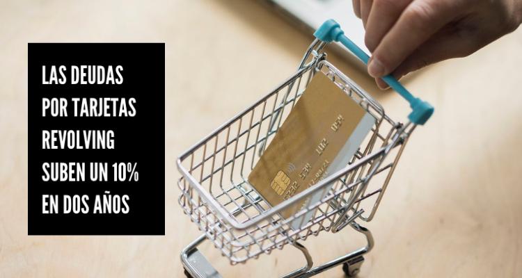Las deudas por tarjetas revolving suben un 10% en dos años
