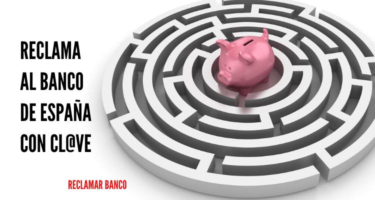 Reclama al Banco de España con Cl@ve